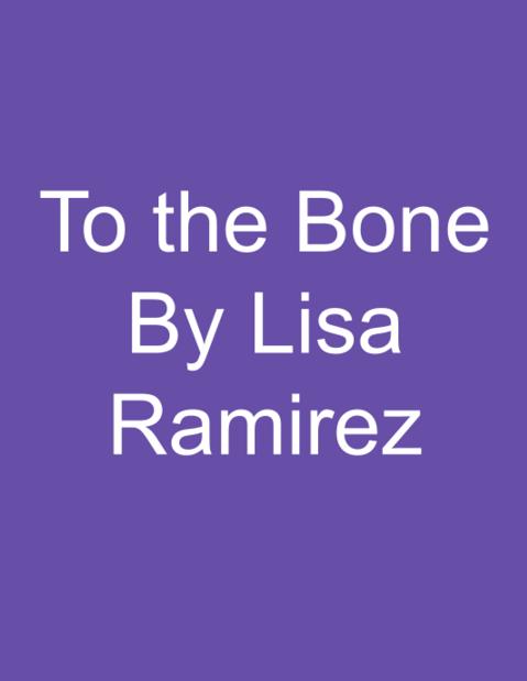 To the Bone by Lisa Ramirez